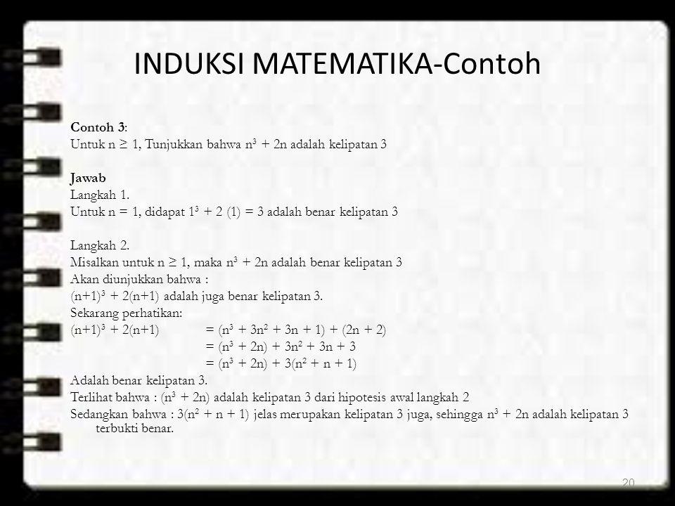 INDUKSI MATEMATIKA-Contoh Contoh 3: Untuk n ≥ 1, Tunjukkan bahwa n 3 + 2n adalah kelipatan 3 Jawab Langkah 1. Untuk n = 1, didapat 1 3 + 2 (1) = 3 ada