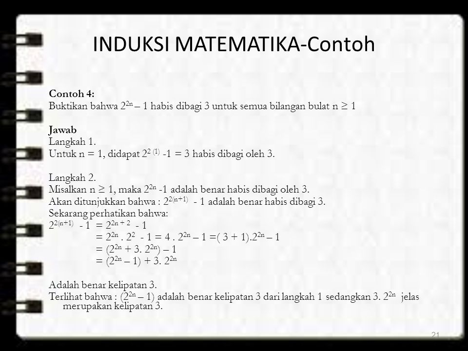 INDUKSI MATEMATIKA-Contoh Contoh 4: Buktikan bahwa 2 2n – 1 habis dibagi 3 untuk semua bilangan bulat n ≥ 1 Jawab Langkah 1. Untuk n = 1, didapat 2 2