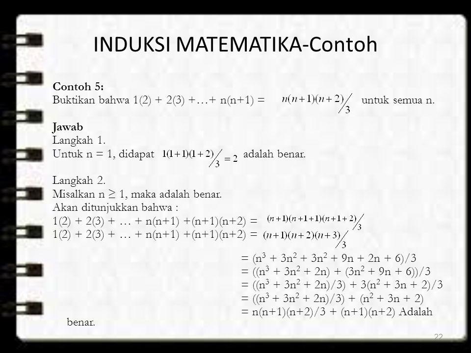 INDUKSI MATEMATIKA-Contoh Contoh 5: Buktikan bahwa 1(2) + 2(3) +…+ n(n+1) = untuk semua n. Jawab Langkah 1. Untuk n = 1, didapat adalah benar. Langkah
