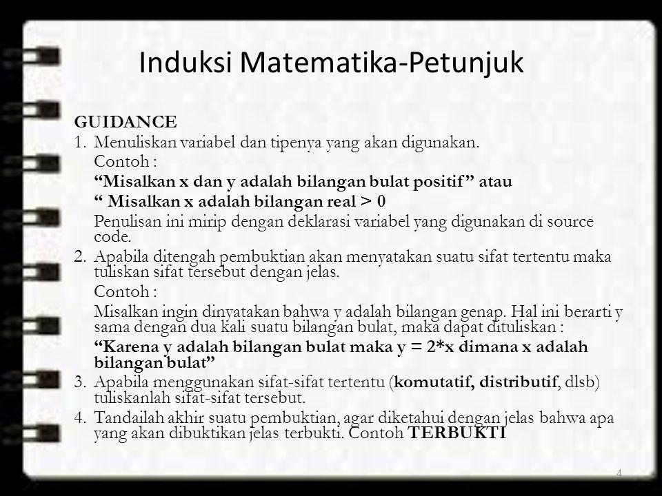 """Induksi Matematika-Petunjuk GUIDANCE 1.Menuliskan variabel dan tipenya yang akan digunakan. Contoh : """"Misalkan x dan y adalah bilangan bulat positif"""""""
