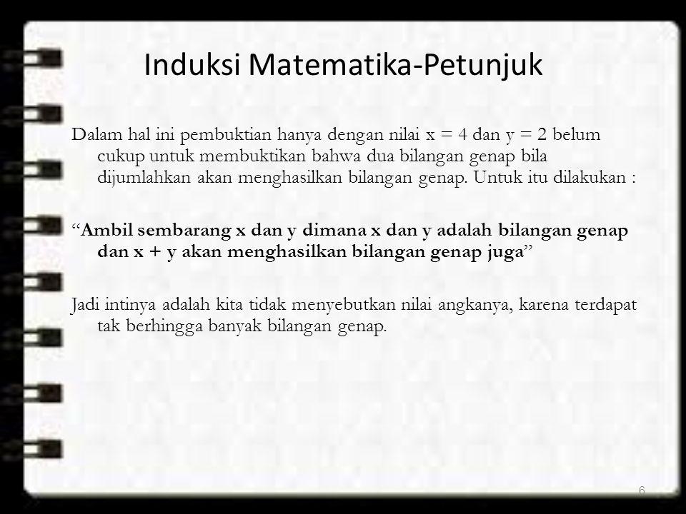 PRINSIP INDUKSI MATEMATIKA Misalkan p(n) adalah pernyataan bilangan bulat positif dan akan membuktikan bahwa p(n) adalah benar untuk semua bilangan bulat positif n.