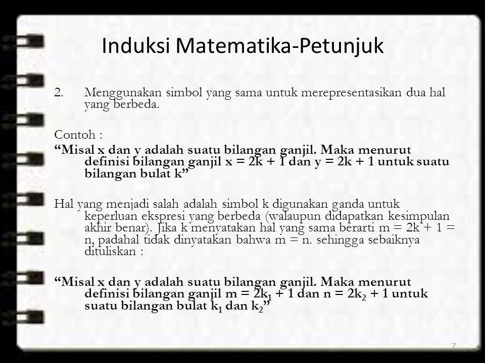 """Induksi Matematika-Petunjuk 2.Menggunakan simbol yang sama untuk merepresentasikan dua hal yang berbeda. Contoh : """"Misal x dan y adalah suatu bilangan"""