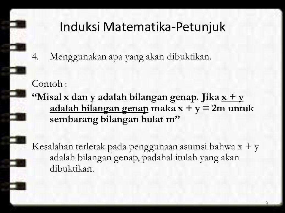 """Induksi Matematika-Petunjuk 4.Menggunakan apa yang akan dibuktikan. Contoh : """"Misal x dan y adalah bilangan genap. Jika x + y adalah bilangan genap ma"""