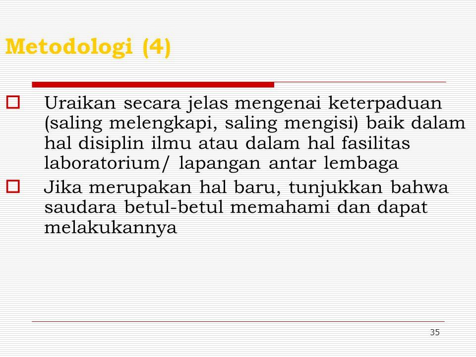 34 Metodologi (3) 2Tunjukkan kaitan yang jelas antara kegiatan, biaya dan waktu, diantaranya: - Tunjukkan secara logis bahwa kegiatan penelitian terse