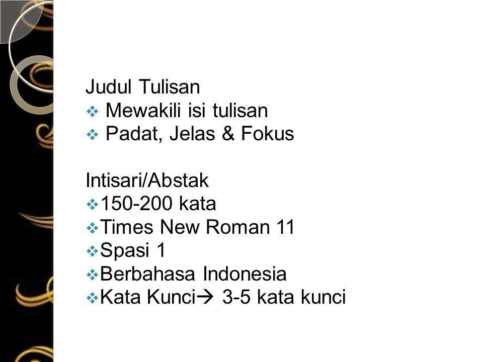 Judul Tulisan  Mewakili isi tulisan  Padat, Jelas & Fokus Intisari/Abstak  150-200 kata  Times New Roman 11  Spasi 1  Berbahasa Indonesia  Kata