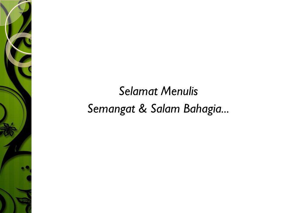 Selamat Menulis Semangat & Salam Bahagia...