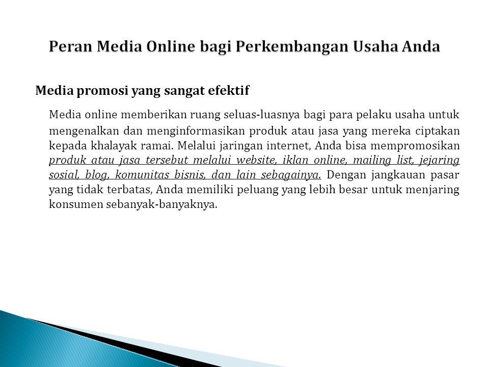 Media promosi yang sangat efektif Media online memberikan ruang seluas-luasnya bagi para pelaku usaha untuk mengenalkan dan menginformasikan produk at