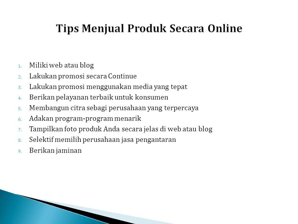 1. Miliki web atau blog 2. Lakukan promosi secara Continue 3. Lakukan promosi menggunakan media yang tepat 4. Berikan pelayanan terbaik untuk konsumen