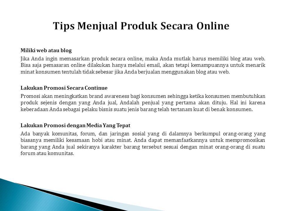 Miliki web atau blog Jika Anda ingin memasarkan produk secara online, maka Anda mutlak harus memiliki blog atau web. Bisa saja pemasaran online dilaku
