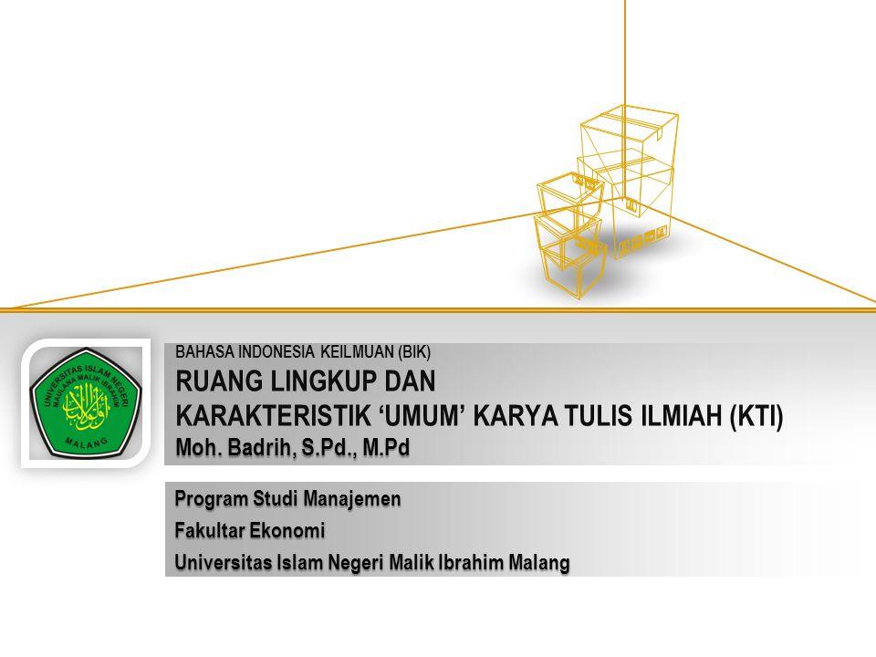 Moh. Badrih, S.Pd., M.Pd BAHASA INDONESIA KEILMUAN (BIK) RUANG LINGKUP DAN KARAKTERISTIK 'UMUM' KARYA TULIS ILMIAH (KTI) Moh. Badrih, S.Pd., M.Pd Prog