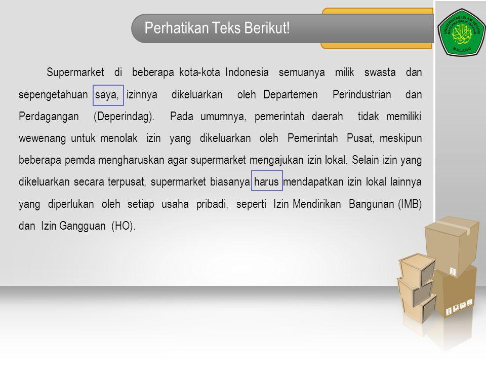 Perhatikan Teks Berikut! Supermarket di beberapa kota-kota Indonesia semuanya milik swasta dan sepengetahuan saya, izinnya dikeluarkan oleh Departemen
