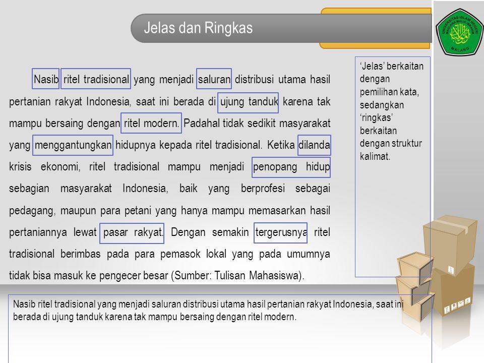 Jelas dan Ringkas 'Jelas' berkaitan dengan pemilihan kata, sedangkan 'ringkas' berkaitan dengan struktur kalimat. Nasib ritel tradisional yang menjadi