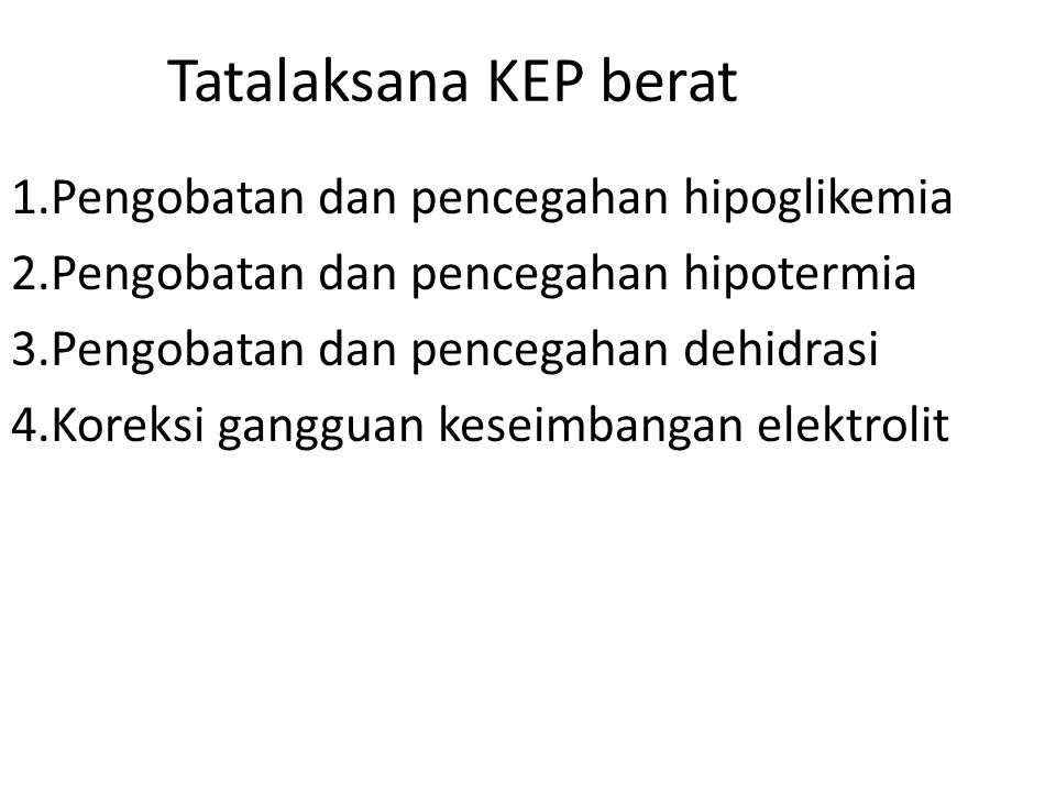 Tatalaksana KEP berat 1.Pengobatan dan pencegahan hipoglikemia 2.Pengobatan dan pencegahan hipotermia 3.Pengobatan dan pencegahan dehidrasi 4.Koreksi