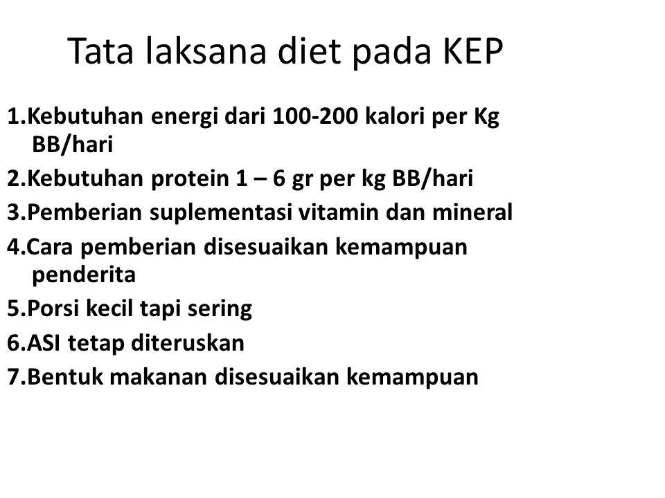 Tata laksana diet pada KEP 1.Kebutuhan energi dari 100-200 kalori per Kg BB/hari 2.Kebutuhan protein 1 – 6 gr per kg BB/hari 3.Pemberian suplementasi