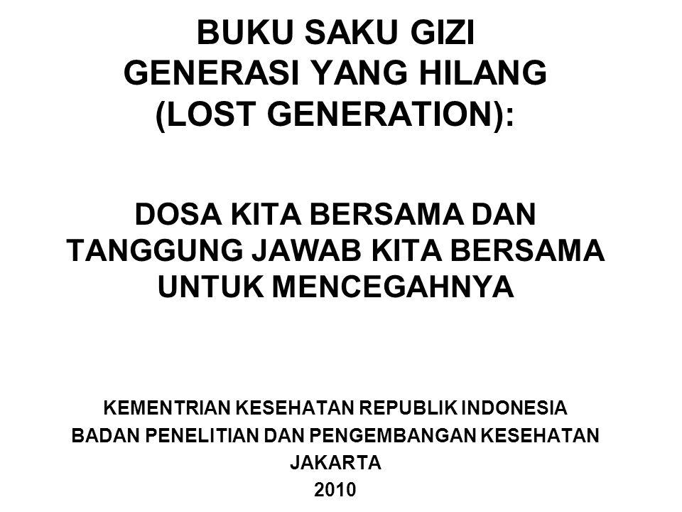 BUKU SAKU GIZI GENERASI YANG HILANG (LOST GENERATION): DOSA KITA BERSAMA DAN TANGGUNG JAWAB KITA BERSAMA UNTUK MENCEGAHNYA KEMENTRIAN KESEHATAN REPUBL