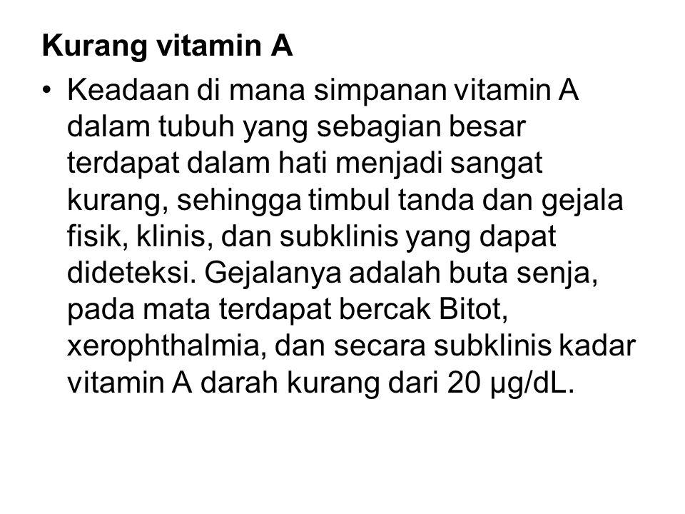 Kurang vitamin A Keadaan di mana simpanan vitamin A dalam tubuh yang sebagian besar terdapat dalam hati menjadi sangat kurang, sehingga timbul tanda dan gejala fisik, klinis, dan subklinis yang dapat dideteksi.