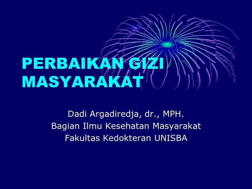PERBAIKAN GIZI MASYARAKAT Dadi Argadiredja, dr., MPH. Bagian Ilmu Kesehatan Masyarakat Fakultas Kedokteran UNISBA