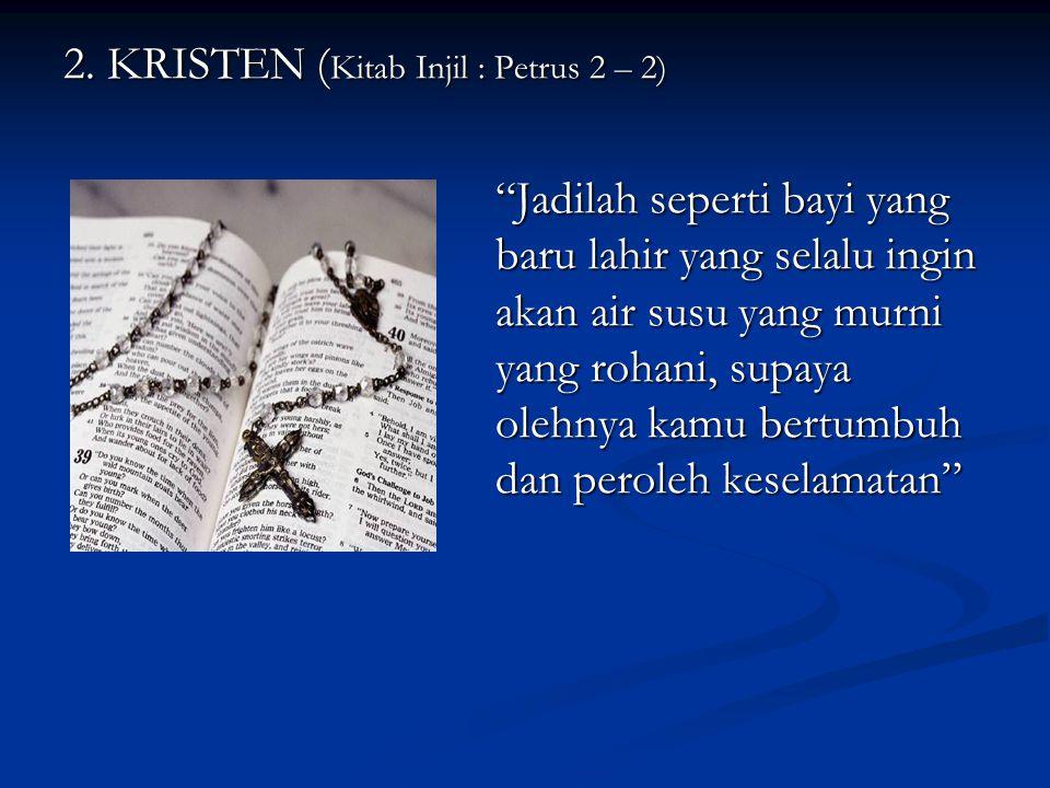 "2. KRISTEN ( Kitab Injil : Petrus 2 – 2) ""Jadilah seperti bayi yang baru lahir yang selalu ingin akan air susu yang murni yang rohani, supaya olehnya"