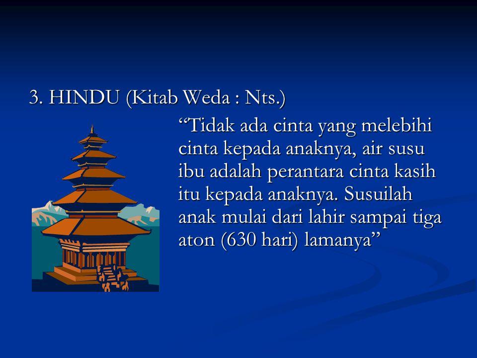 """3. HINDU (Kitab Weda : Nts.) """"Tidak ada cinta yang melebihi cinta kepada anaknya, air susu ibu adalah perantara cinta kasih itu kepada anaknya. Susuil"""
