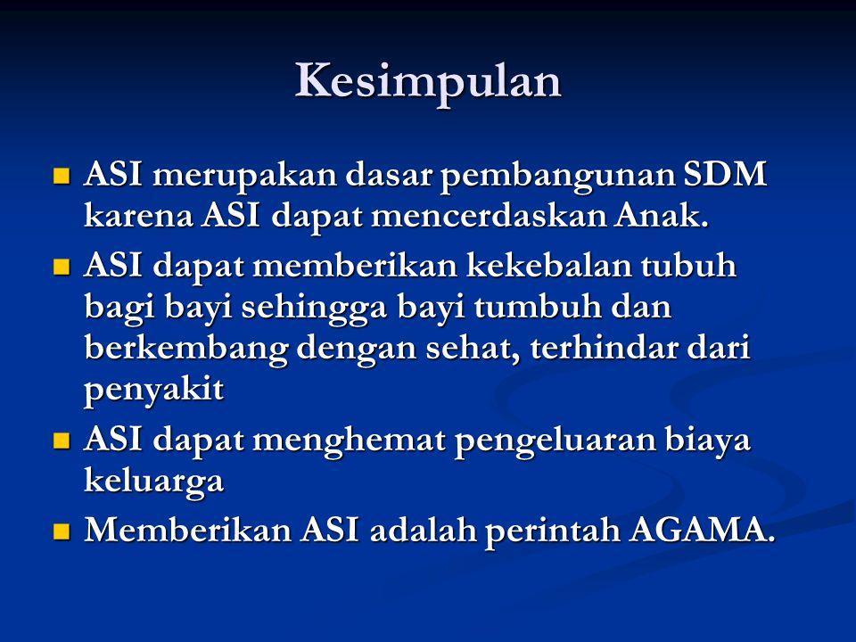 Kesimpulan ASI merupakan dasar pembangunan SDM karena ASI dapat mencerdaskan Anak.