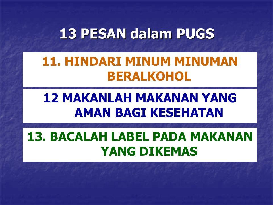 13 PESAN dalam PUGS 13. BACALAH LABEL PADA MAKANAN YANG DIKEMAS 11. HINDARI MINUM MINUMAN BERALKOHOL 12 MAKANLAH MAKANAN YANG AMAN BAGI KESEHATAN