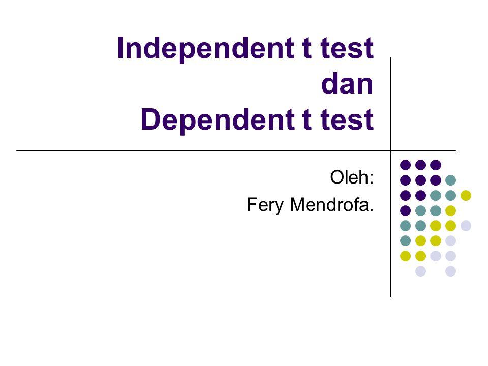Independent t test dan Dependent t test Oleh: Fery Mendrofa.