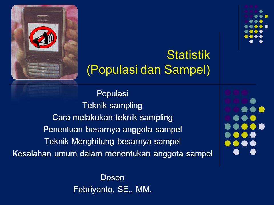 Statistik (Populasi dan Sampel) Populasi Teknik sampling Cara melakukan teknik sampling Penentuan besarnya anggota sampel Teknik Menghitung besarnya s