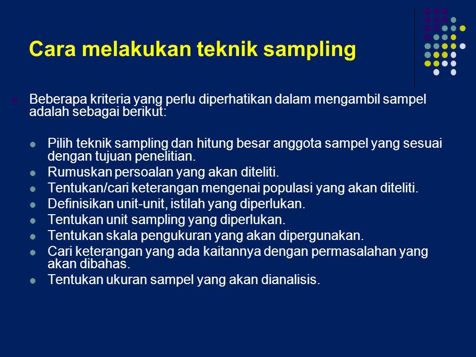 Cara melakukan teknik sampling Beberapa kriteria yang perlu diperhatikan dalam mengambil sampel adalah sebagai berikut: Pilih teknik sampling dan hitu