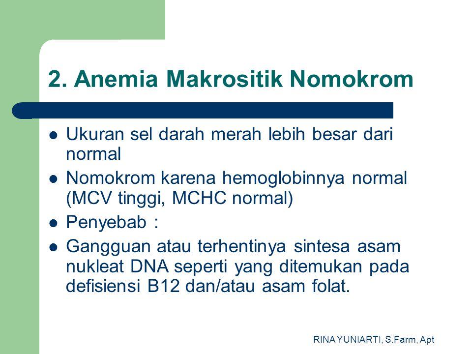 RINA YUNIARTI, S.Farm, Apt 2. Anemia Makrositik Nomokrom Ukuran sel darah merah lebih besar dari normal Nomokrom karena hemoglobinnya normal (MCV ting