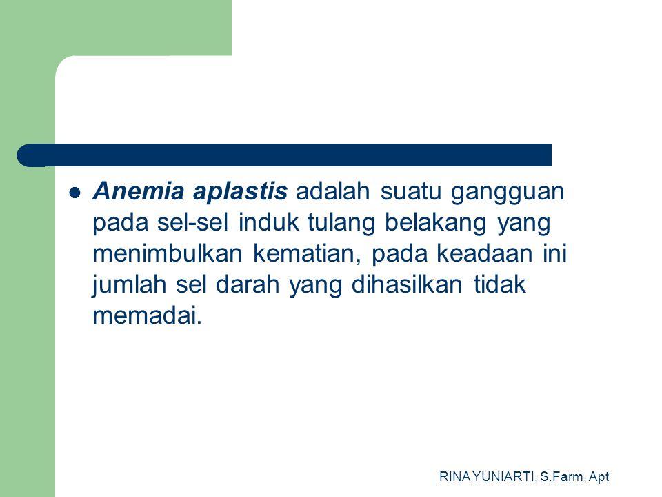 RINA YUNIARTI, S.Farm, Apt Anemia aplastis adalah suatu gangguan pada sel-sel induk tulang belakang yang menimbulkan kematian, pada keadaan ini jumlah sel darah yang dihasilkan tidak memadai.