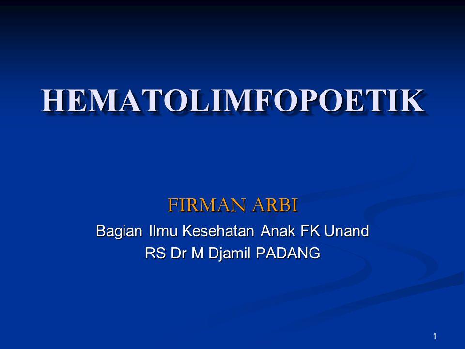 1 HEMATOLIMFOPOETIKHEMATOLIMFOPOETIK FIRMAN ARBI Bagian Ilmu Kesehatan Anak FK Unand RS Dr M Djamil PADANG