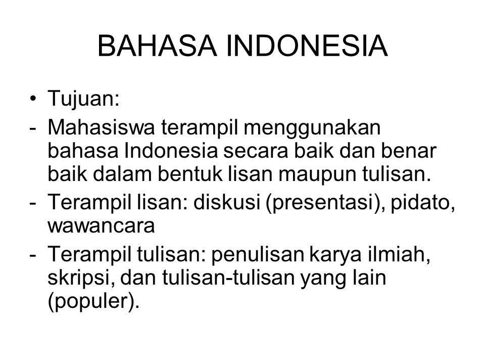 BAHASA INDONESIA Tujuan: -Mahasiswa terampil menggunakan bahasa Indonesia secara baik dan benar baik dalam bentuk lisan maupun tulisan. -Terampil lisa