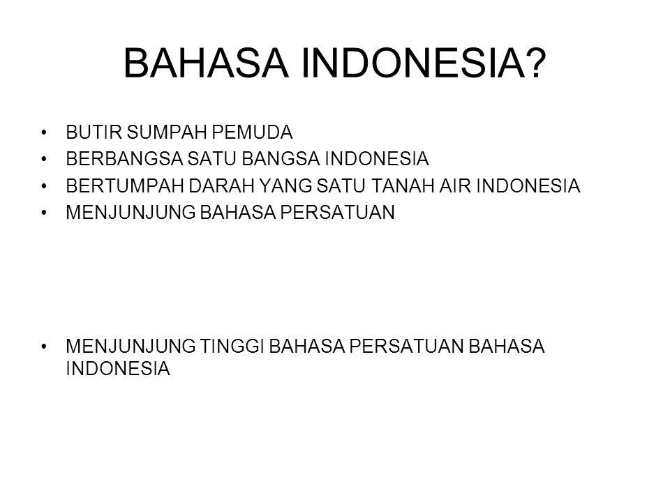 BAHASA INDONESIA? BUTIR SUMPAH PEMUDA BERBANGSA SATU BANGSA INDONESIA BERTUMPAH DARAH YANG SATU TANAH AIR INDONESIA MENJUNJUNG BAHASA PERSATUAN MENJUN