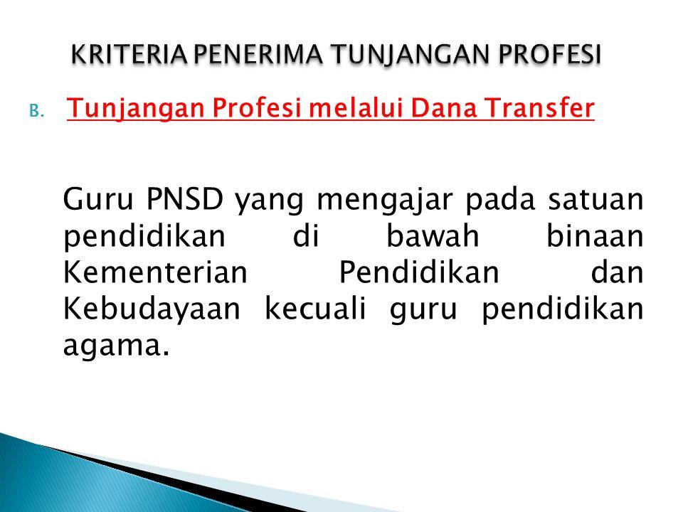 B. Tunjangan Profesi melalui Dana Transfer Guru PNSD yang mengajar pada satuan pendidikan di bawah binaan Kementerian Pendidikan dan Kebudayaan kecual