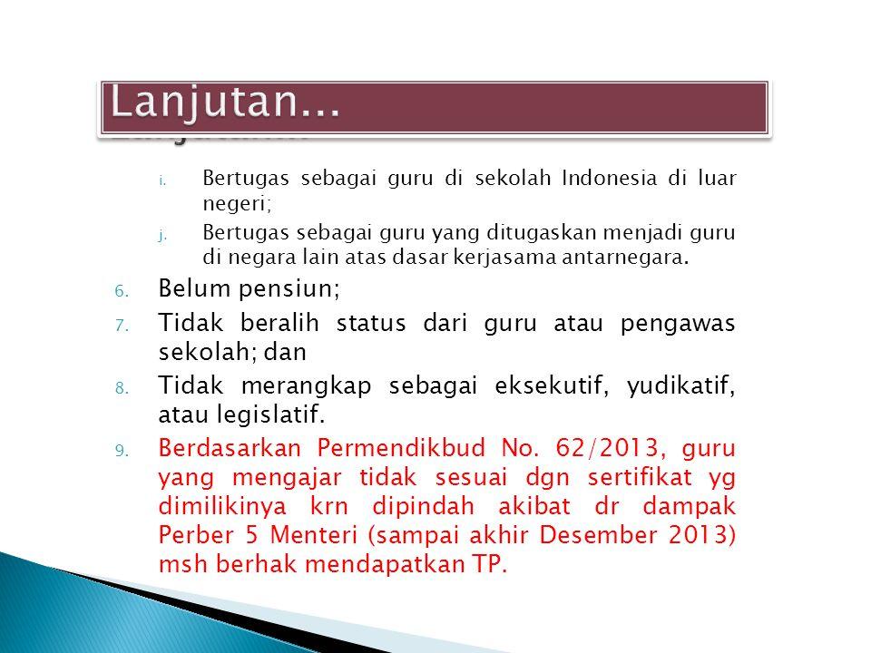 i. Bertugas sebagai guru di sekolah Indonesia di luar negeri; j. Bertugas sebagai guru yang ditugaskan menjadi guru di negara lain atas dasar kerjasam