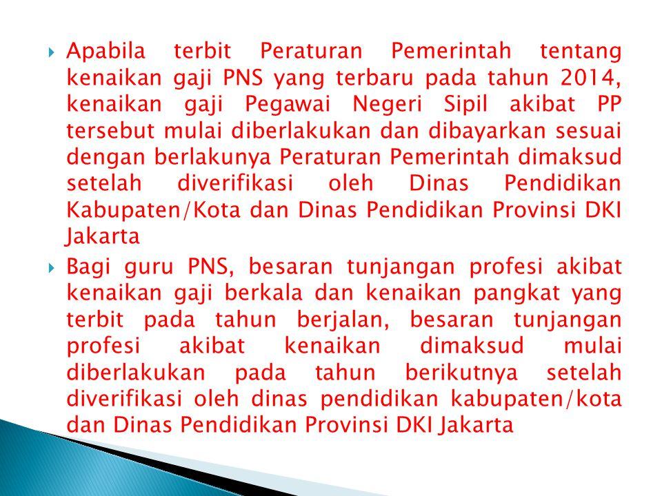  Apabila terbit Peraturan Pemerintah tentang kenaikan gaji PNS yang terbaru pada tahun 2014, kenaikan gaji Pegawai Negeri Sipil akibat PP tersebut mu