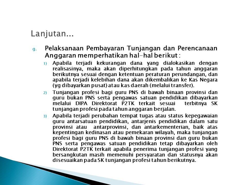 g. Pelaksanaan Pembayaran Tunjangan dan Perencanaan Anggaran memperhatikan hal-hal berikut : 1) Apabila terjadi kekurangan dana yang dialokasikan deng