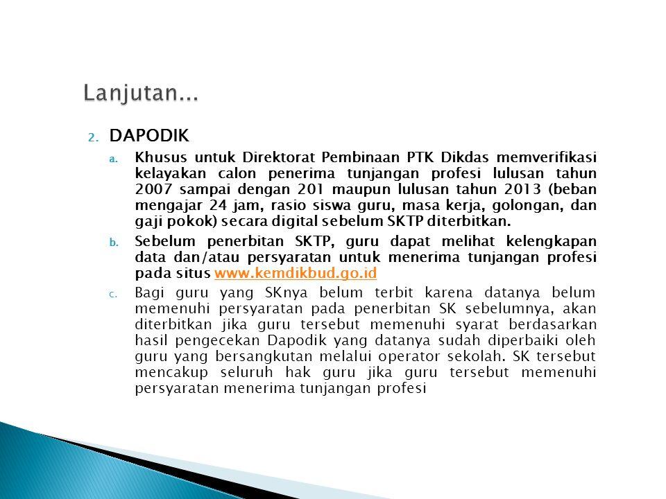 2. DAPODIK a. Khusus untuk Direktorat Pembinaan PTK Dikdas memverifikasi kelayakan calon penerima tunjangan profesi lulusan tahun 2007 sampai dengan 2
