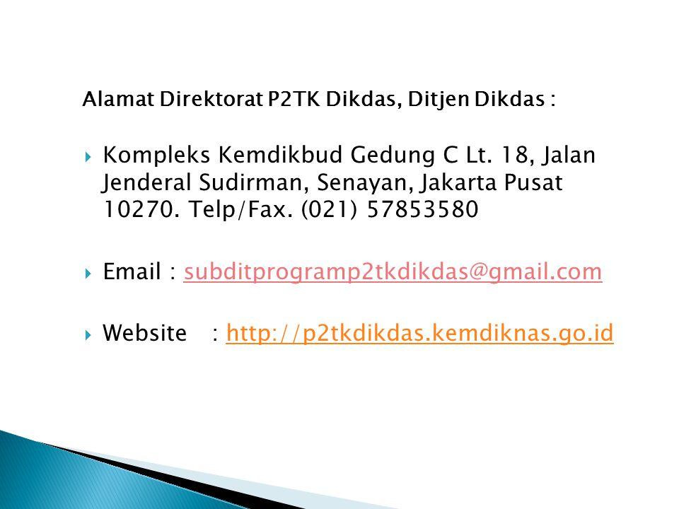 Alamat Direktorat P2TK Dikdas, Ditjen Dikdas :  Kompleks Kemdikbud Gedung C Lt. 18, Jalan Jenderal Sudirman, Senayan, Jakarta Pusat 10270. Telp/Fax.