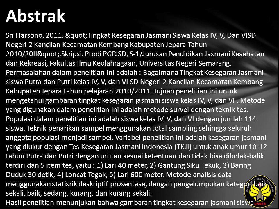 "Abstrak Sri Harsono, 2011. ""Tingkat Kesegaran Jasmani Siswa Kelas IV, V, Dan VISD Negeri 2 Kancilan Kecamatan Kembang Kabupaten Jepara Tahun 2010"