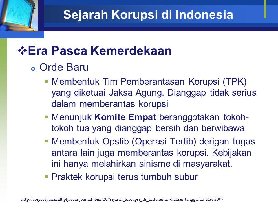 Sejarah Korupsi di Indonesia  Era Pasca Kemerdekaan  Orde Baru  Membentuk Tim Pemberantasan Korupsi (TPK) yang diketuai Jaksa Agung.