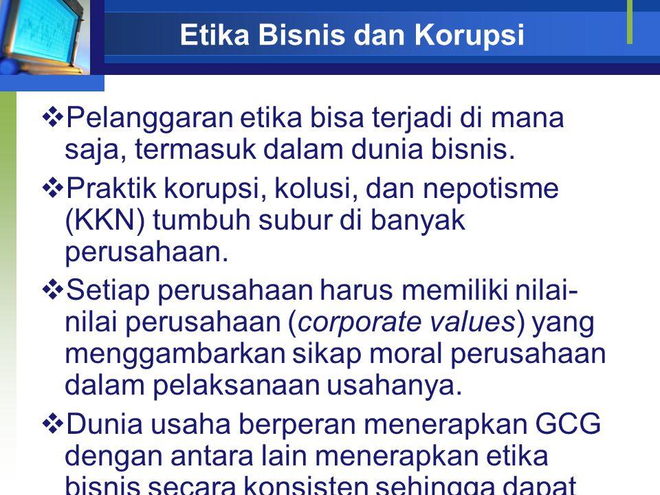 Etika Bisnis dan Korupsi  Pelanggaran etika bisa terjadi di mana saja, termasuk dalam dunia bisnis.