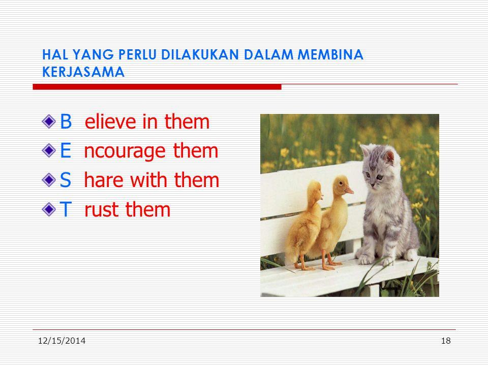 12/15/201417 Tip  Usahakan sering bertemu  Berasumsi niat anggota tim baik  Tunjukkan perilaku yang positif : adanya komitmen, tepat waktu  Saling menghargai  Fokus pada kegiatan yang sedang dilakukan