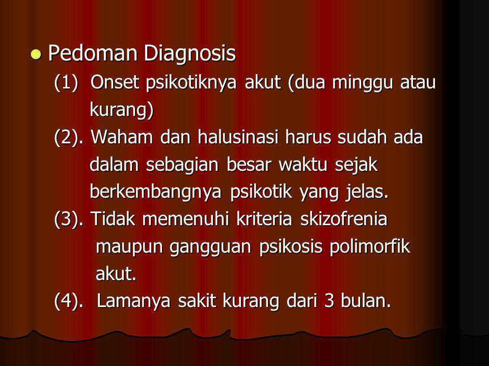 Pedoman Diagnosis Pedoman Diagnosis (1) Onset psikotiknya akut (dua minggu atau kurang) kurang) (2).