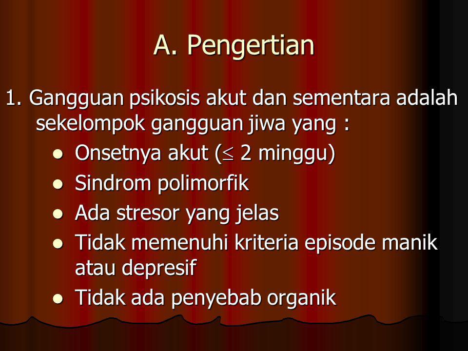 B.Beberapa Gangguan Jiwa Gangguan Psikosis Akut atau Sementara 1.