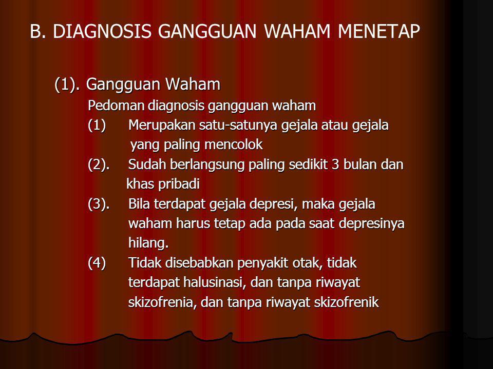 2.Gangguan Waham Menetap Lainnya Gangguan waham menetap yang tidak memenuhi kriteria untuk gangguan waham.