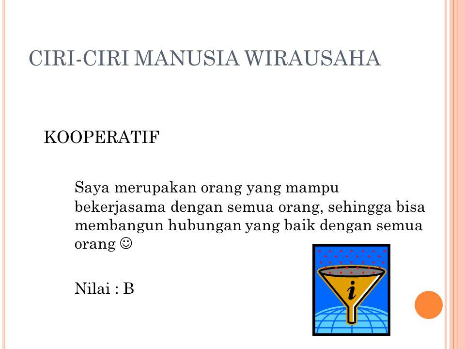 CIRI-CIRI MANUSIA WIRAUSAHA KOOPERATIF Saya merupakan orang yang mampu bekerjasama dengan semua orang, sehingga bisa membangun hubungan yang baik deng