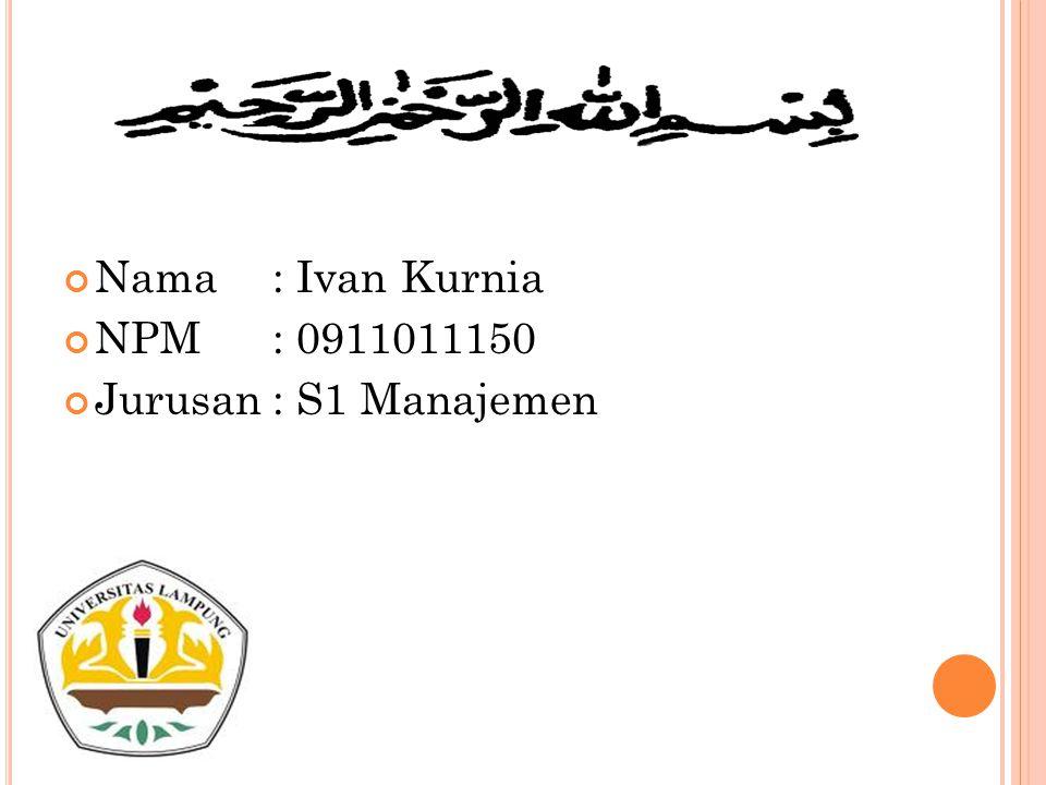 Nama: Ivan Kurnia NPM: 0911011150 Jurusan: S1 Manajemen