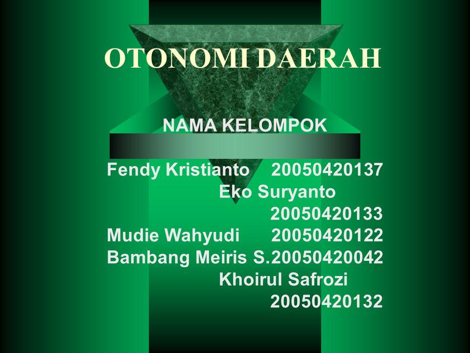OTONOMI DAERAH NAMA KELOMPOK Fendy Kristianto 20050420137 Eko Suryanto 20050420133 Mudie Wahyudi 20050420122 Bambang Meiris S.20050420042 Khoirul Safr