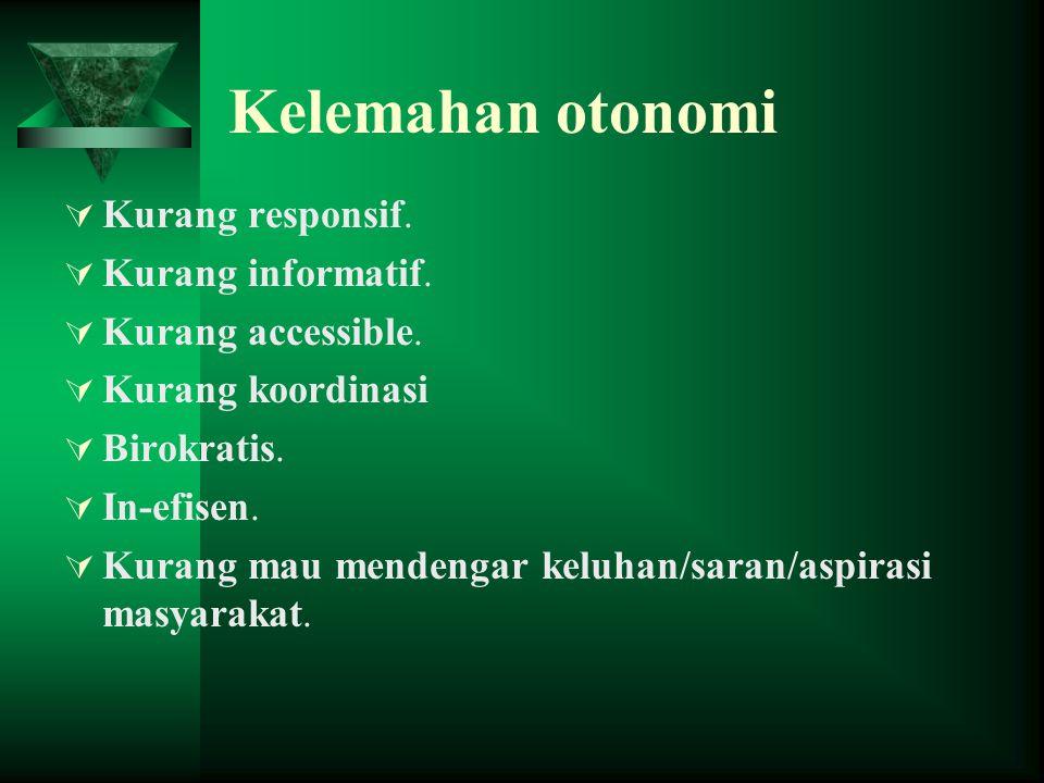 PEMECAHAN MASALAH  Otonomi yang luas  Otonomi nyata  Otonomi yang bertanggung jawab Prinsip otonomi daerah yang digunakan: